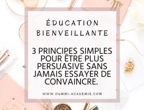 Education bienveillante : 3 principes simples pour être plus persuasive sans jamais essayer de convaincre